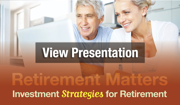 View Presentation - Retirement Matters: Investment Strategies for Retirement