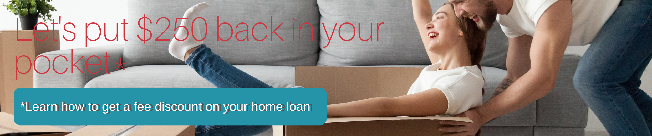 Let's put $250 back in your pocket. Learn how to get a free discount on your home loan.