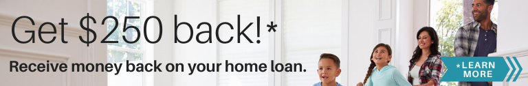 Banner ad: Get $250 back!* Receive money back on your home loan. *Learn more
