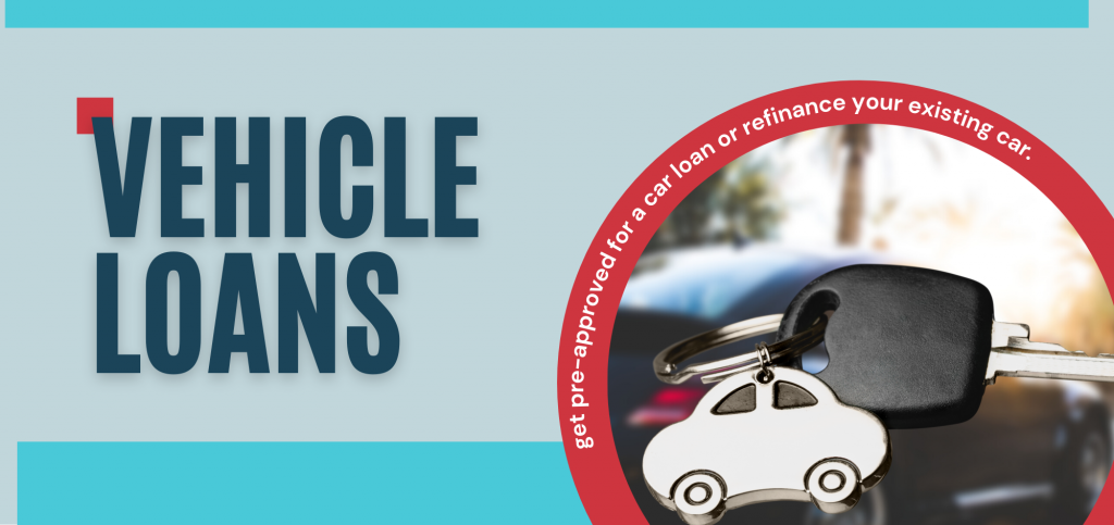 Vehicle Loans. get pre-approved for a car loan or refinance your existing car.